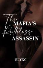 The Mafia's Ruthless Assassin by ellaxcane