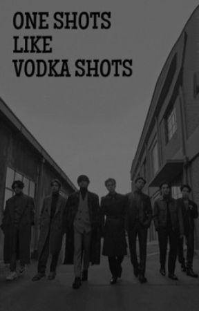 one shots like vodka shots by joonsreflection
