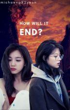 How will it end? || 2yeon fanfiction || michaengX2yeon by michaengX2yeon