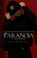PARANOIA [A Jeon Jungkook Dark fanfic] by Etxmmjkr