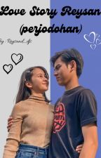 Love Story' Reysan (perjodohan) by sanl1ee