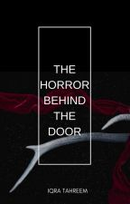 THE HORROR BEHIND THE DOOR by iqra22tahreem
