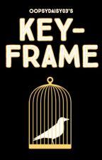 Keyframe by oopsydaisy03