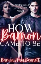 How Bamon Came To Be by BamonJFairBennett