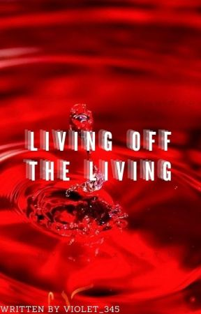 Living Off The Living by violet_345