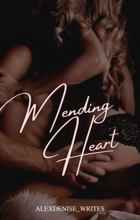 Mending Heart  18+  by alexdenise_writes