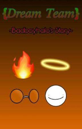 [Dream Team] {Badboyhalo's Story} by agrace932YT