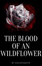The blood of an wildflower by GalaxyQuate