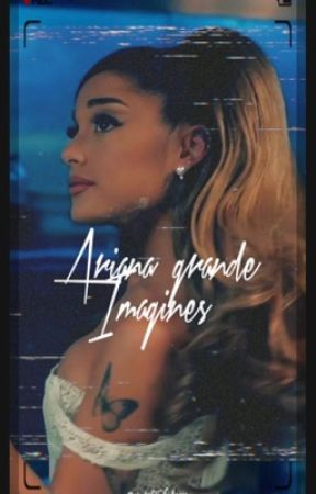 Ariana Grande Imagines by yourstrulybocaa