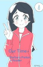 Our Time~ (A LWA Fanfic) {Barbara Parker x Male Reader} by AlanBall22
