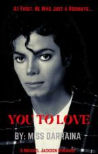 You To Love || An MJ Romance (18*) by Mikeys_babydoll