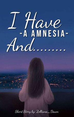 I Have A Amnesia And.......[ONE SHOT] by Zelliana_Dawn