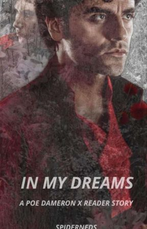 IN MY DREAMS [A POE DAMERON X READER STORY] by spiderneds