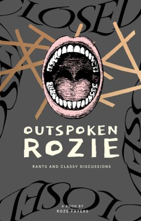 Outspoken Rozie: Rants and Classy Discussions by ComfortableShows