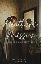 Heather's Mission (MISSION SERIES #1) by imperfct_