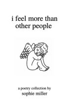 i feel more than other people - a poetry collection by sophhiemiller