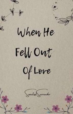 When He Fell Out Of Love by SweetestSurrender