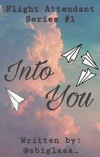 Into You (Flight Attendant Series #1) [ON-HOLD] by abiglaaa_