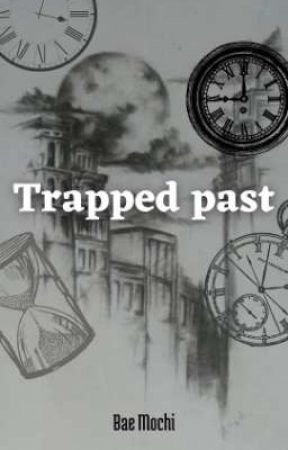 Trapped Past by Bae_mochii