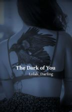 The Dark of You by LoLah_Darling