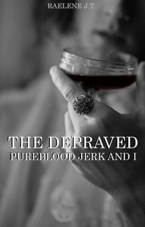 The Depraved Pureblood & I by RaeleneJT