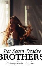 Her Seven Deadly Brothers (COMPLETED)✔ by Davina_K_Cruz