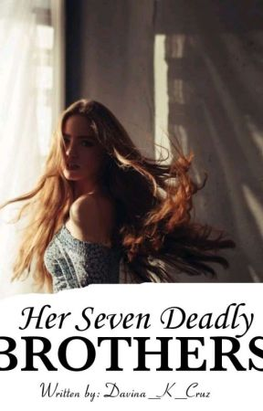 Her Seven Deadly Brothers✔ by Davina_K_Cruz