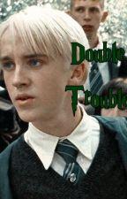 Double Trouble    Draco Malfoy x Reader by iluvdrac0malf0y