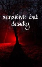 Sensitive but deadly by lili___eleven