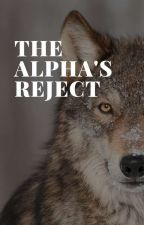 The Alpha's Reject by AlyssaJane0722