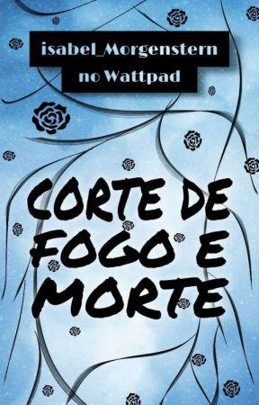 Corte de Fogo e Morte by isabel_Morgenstern