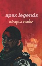 Mirage X Reader: Apex Legends by apexsnuggly