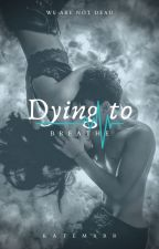 Dying to Breathe by Kate_Marr