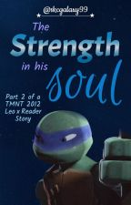The Strength in his Soul - A TMNT Leo X Reader Story Part 2 by skcgalaxy99