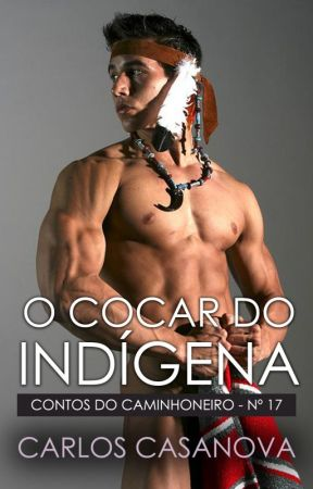 O Cocar do Indígena (conto erótico gay) by CarlitoCasanova