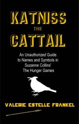 Katniss the Cattail: Names and Symbols in The Hunger Games by ValerieFrankel