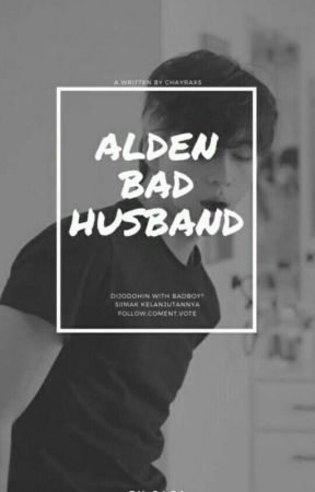 Alden:Bad Husband by chayraxs