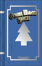Come Back Home: A Gravity Falls Story by JakeAndHisToons