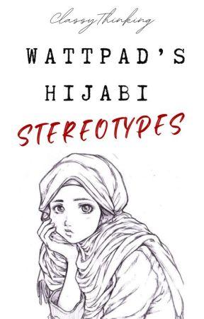 Wattpad's Hijabi Stereotypes by ClassyThinking