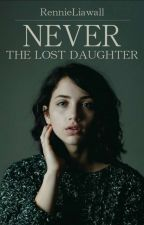 Never • The Lost Daughter   A Draco Malfoy Love Story by RennieLiawall