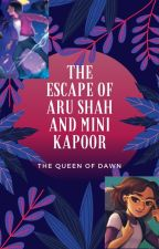 The Escape of Aru Shah and Mini Kapoor by queenofapeacefuldawn