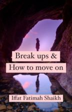 Break ups & How To Move On by IffatFatimahh