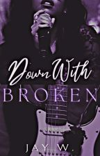 Down With Broken ✓ by conjay6