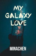 MY GALAXY LOVE  by MinaChen13