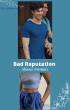 Bad Reputation - Shawn Mendes  by rxchelwynn