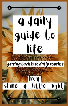 ☼ a daily guide to life: getting back into daily routine ☼ by shine_a_little_light