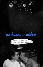 no buses ~ milex by arcticmonkex