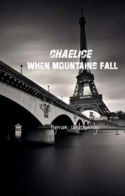 Đọc truyện WHEN MOUNTAINS FALL  CHAELICE  FANFIC