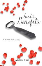 Just The Benefits ||• Book 2 [BrightWin] by harithsamuel