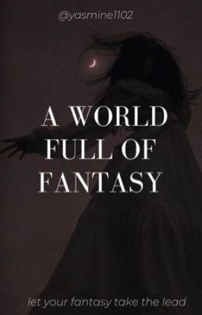 A World Full Of Fantasy  by yasmine1102